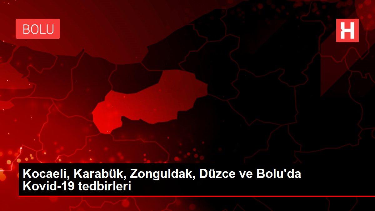 Kocaeli, Karabük, Zonguldak, Düzce ve Bolu'da Kovid-19 tedbirleri
