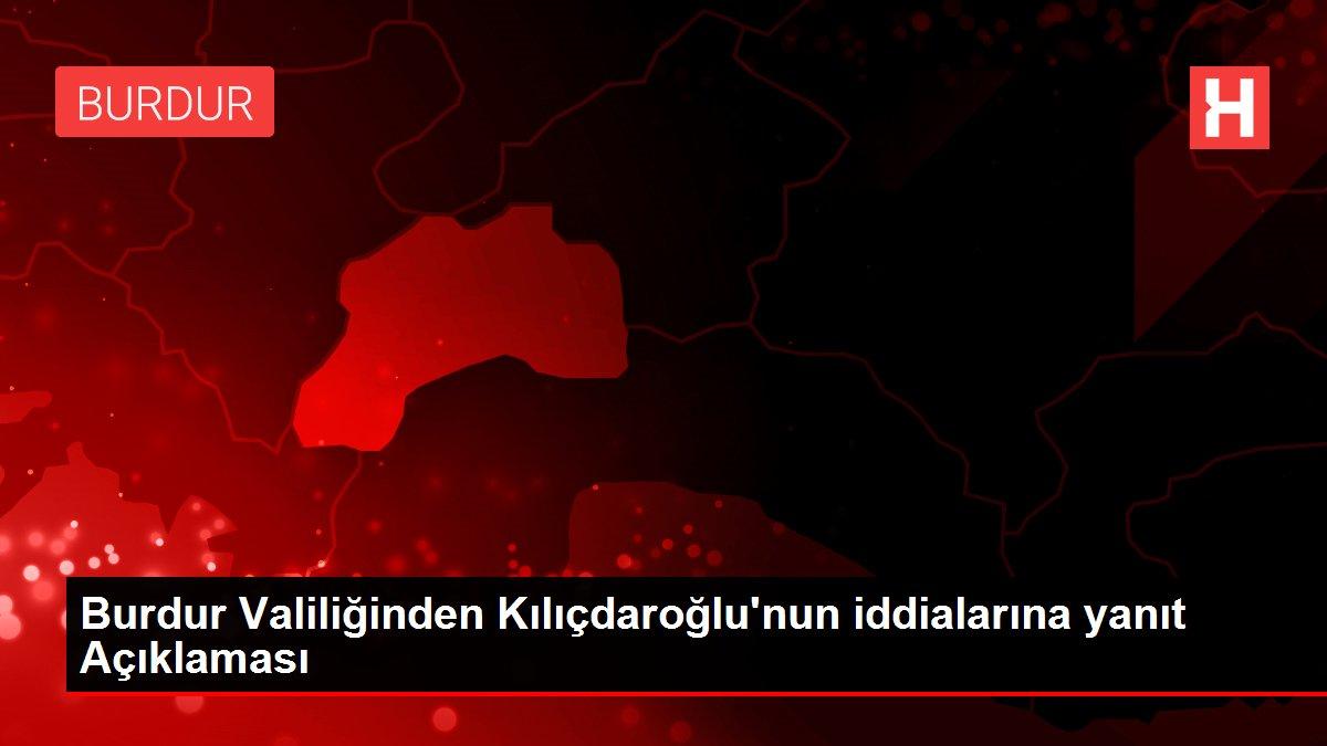 Burdur Valiliğinden Kılıçdaroğlu'nun iddialarına yanıt Açıklaması
