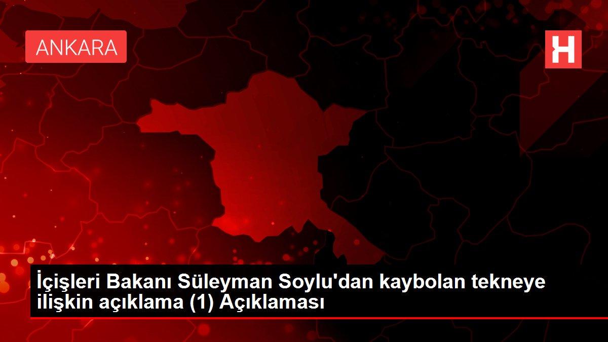 İçişleri Bakanı Süleyman Soylu'dan kaybolan tekneye ilişkin açıklama (1) Açıklaması