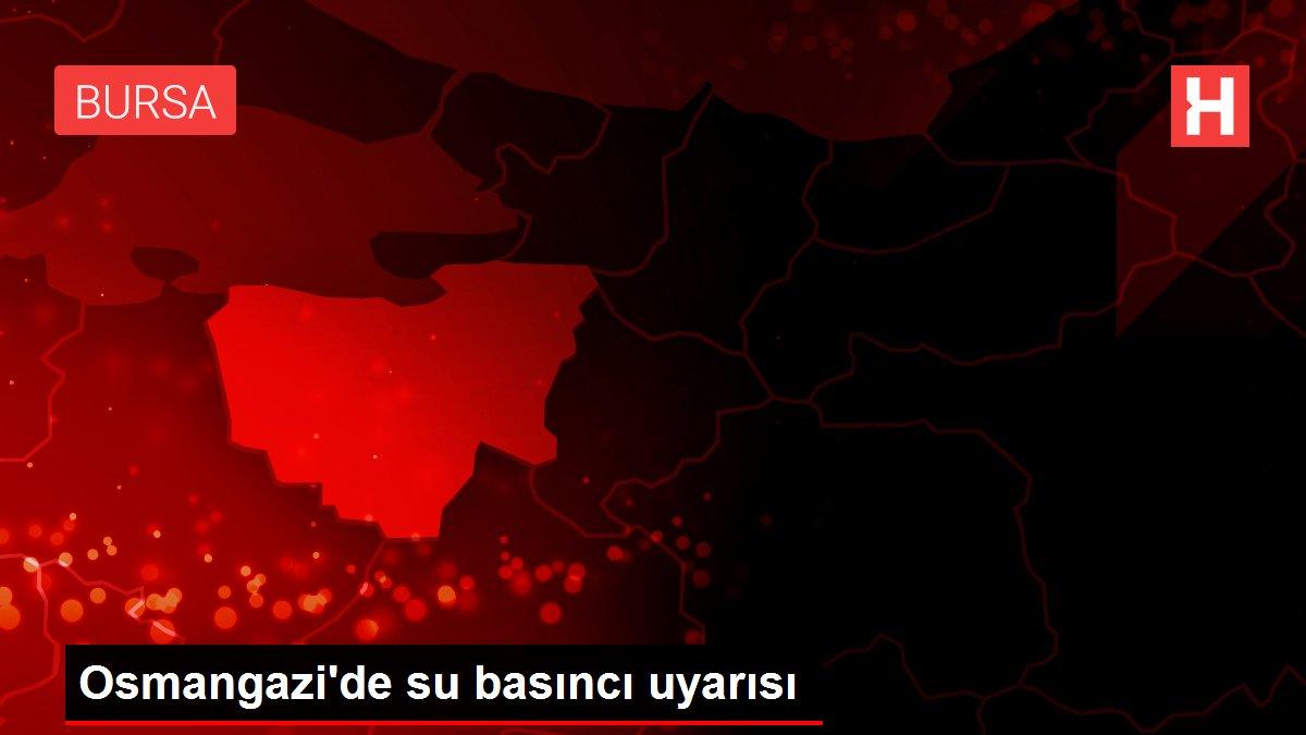 Osmangazi'de su basıncı uyarısı