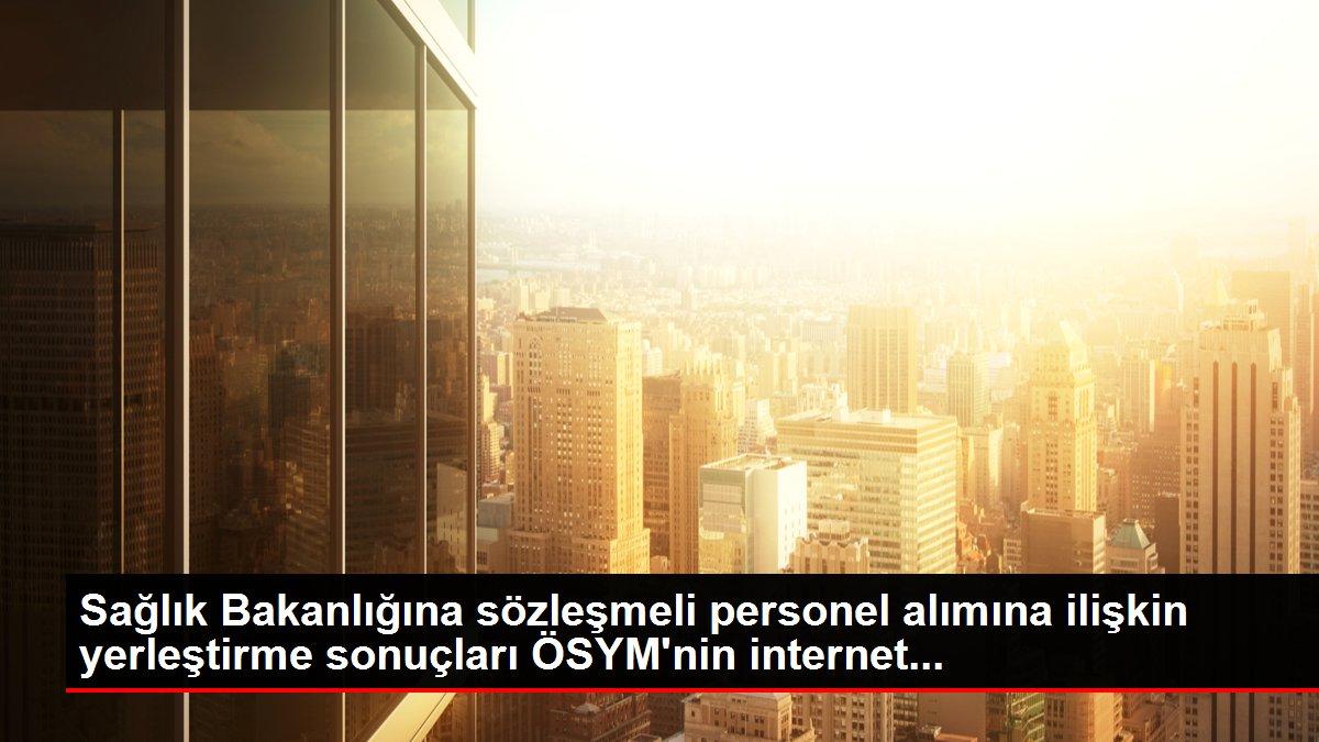 Sağlık Bakanlığına sözleşmeli personel alımına ilişkin yerleştirme sonuçları ÖSYM'nin internet...