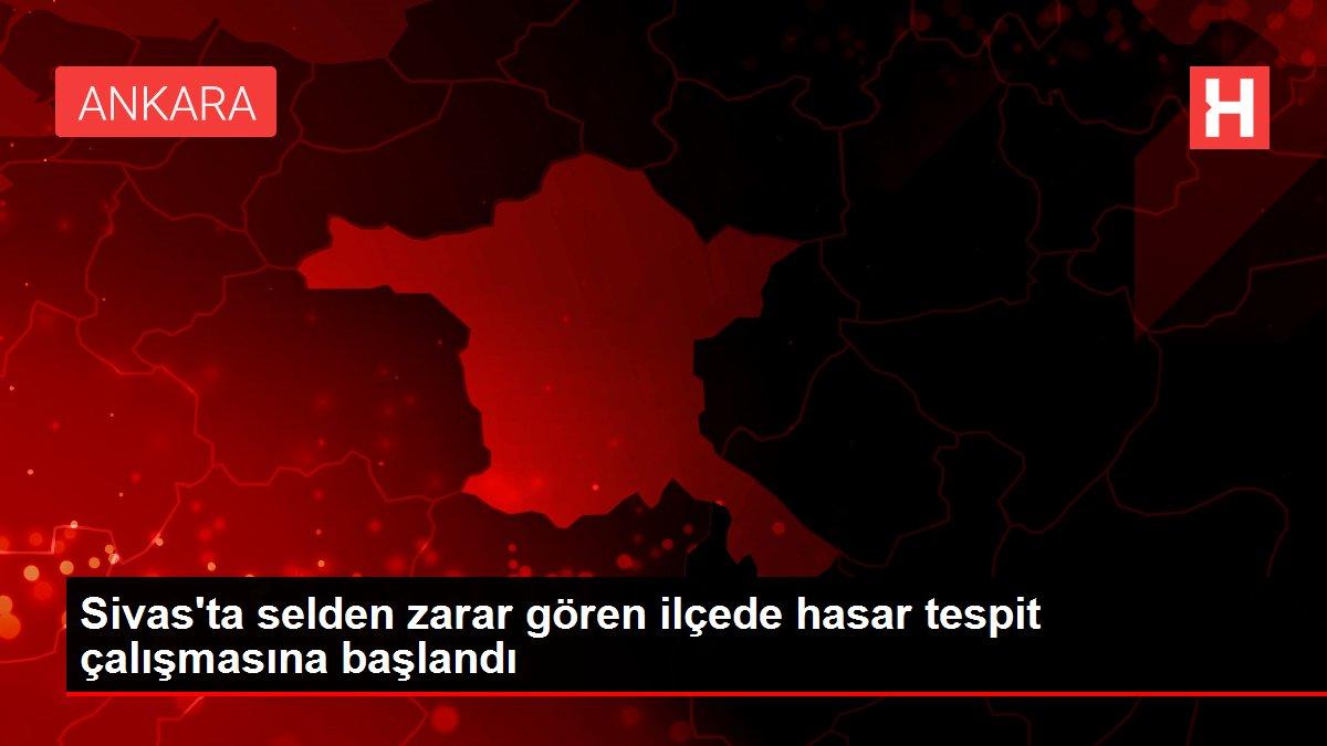 Sivas'ta selden zarar gören ilçede hasar tespit çalışmasına başlandı