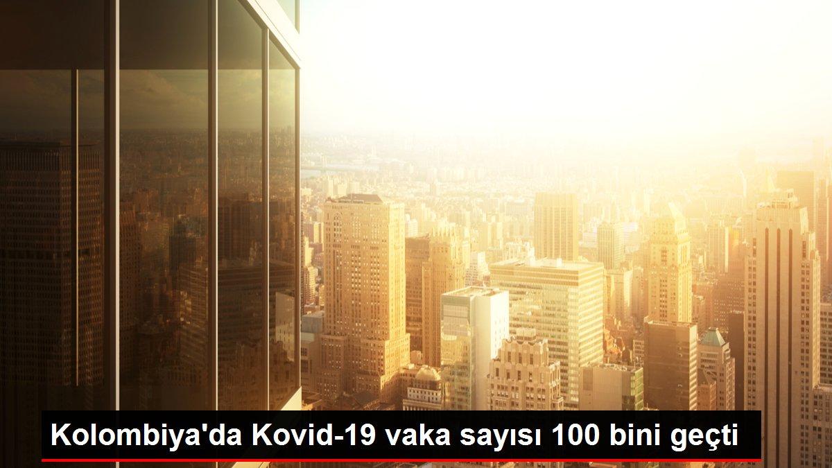 Kolombiya'da Kovid-19 vaka sayısı 100 bini geçti