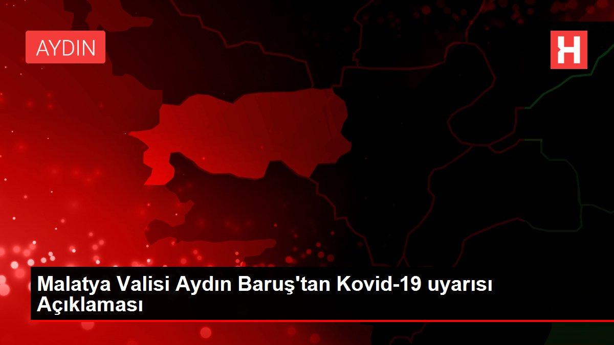 Malatya Valisi Aydın Baruş'tan Kovid-19 uyarısı Açıklaması