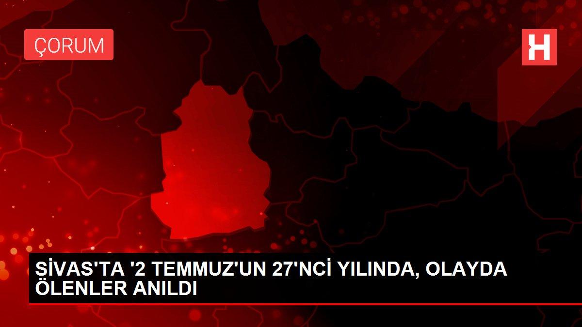 SİVAS'TA '2 TEMMUZ'UN 27'NCİ YILINDA, OLAYDA ÖLENLER ANILDI