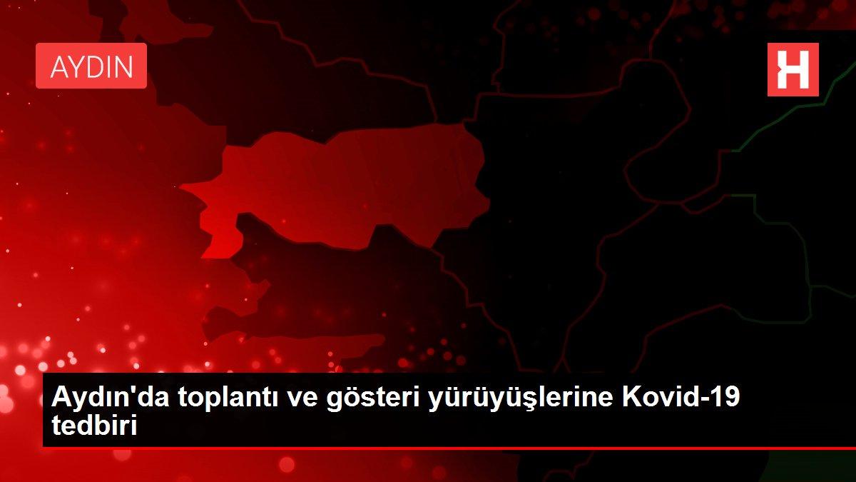 Aydın'da toplantı ve gösteri yürüyüşlerine Kovid-19 tedbiri