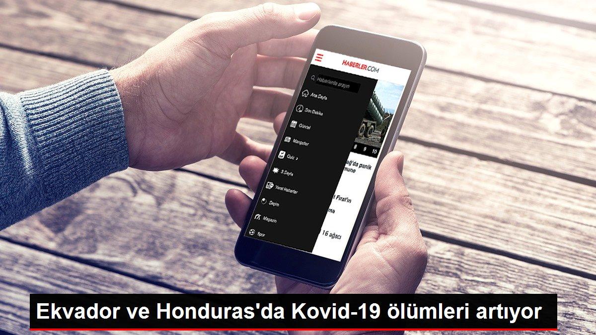 Ekvador ve Honduras'da Kovid-19 ölümleri artıyor