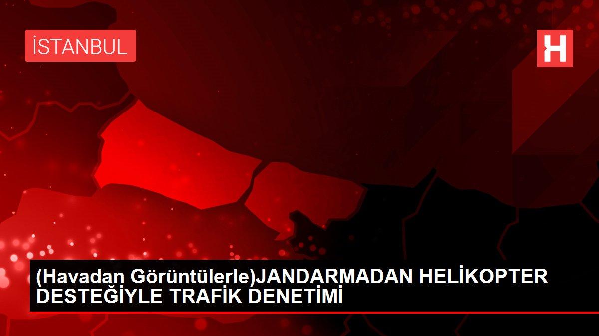 (Havadan Görüntülerle)JANDARMADAN HELİKOPTER DESTEĞİYLE TRAFİK DENETİMİ