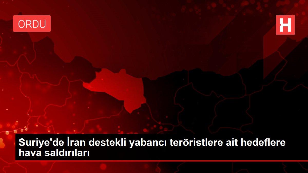 Suriye'de İran destekli yabancı teröristlere ait hedeflere hava saldırıları