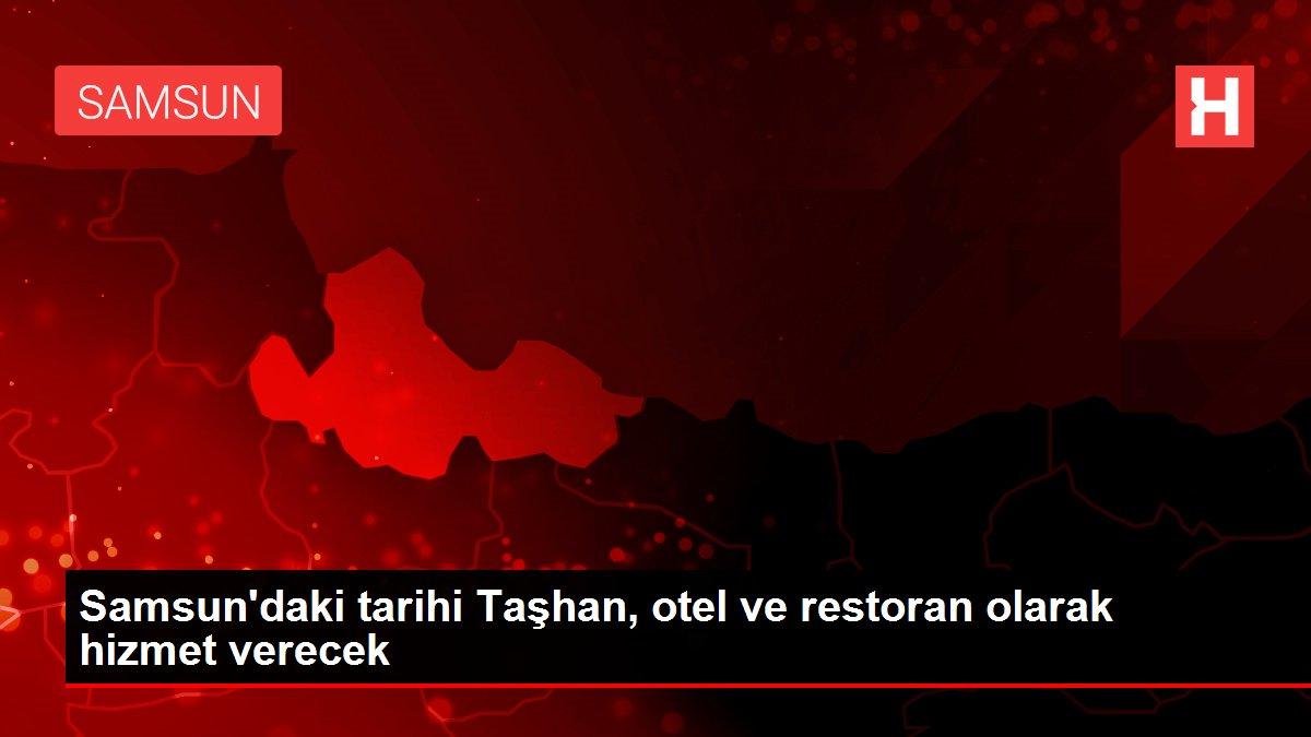Samsun'daki tarihi Taşhan, otel ve restoran olarak hizmet verecek