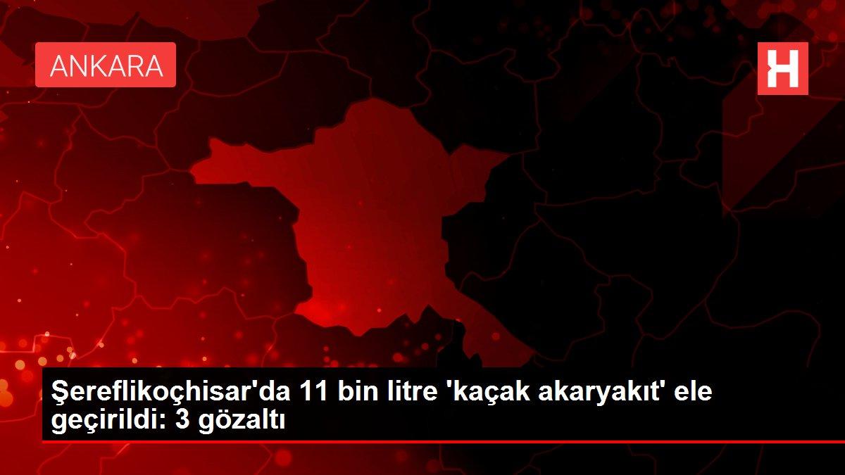 Son dakika haber | Şereflikoçhisar'da 11 bin litre 'kaçak akaryakıt' ele geçirildi: 3 gözaltı