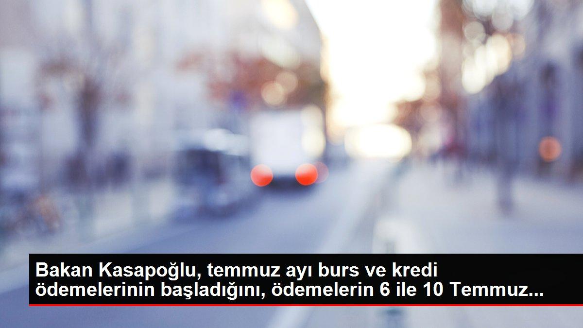 Bakan Kasapoğlu, temmuz ayı burs ve kredi ödemelerinin başladığını, ödemelerin 6 ile 10 Temmuz...