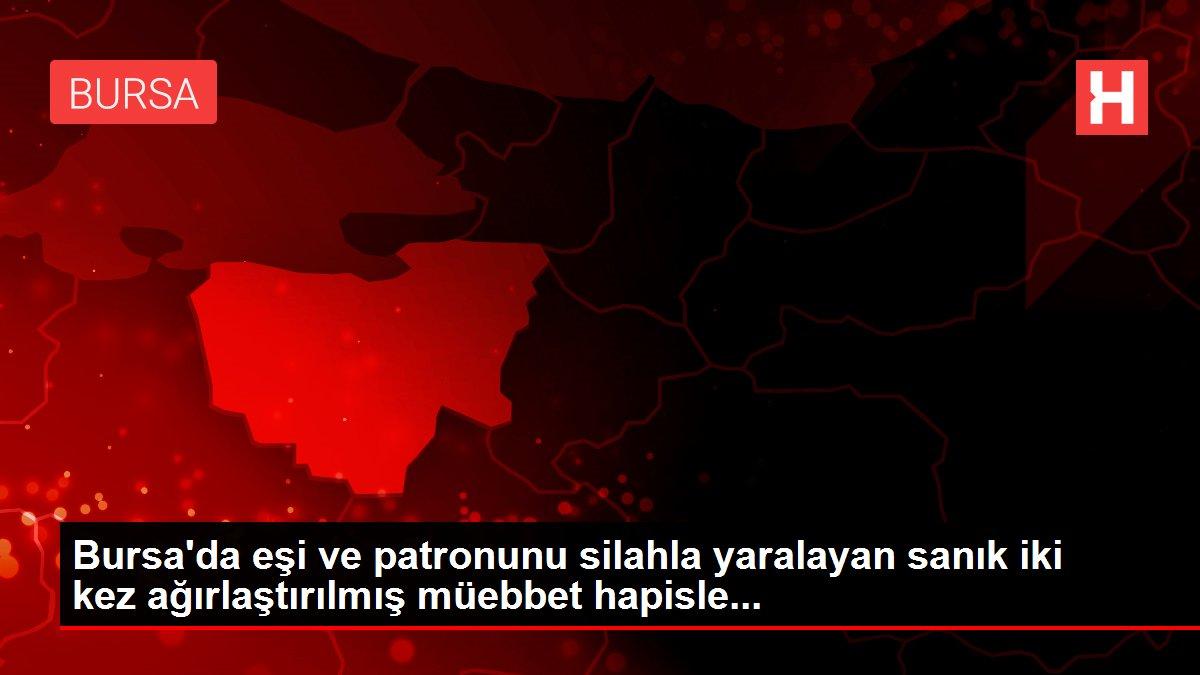 Son dakika haber! Bursa'da eşi ve patronunu silahla yaralayan sanık iki kez ağırlaştırılmış müebbet hapisle...