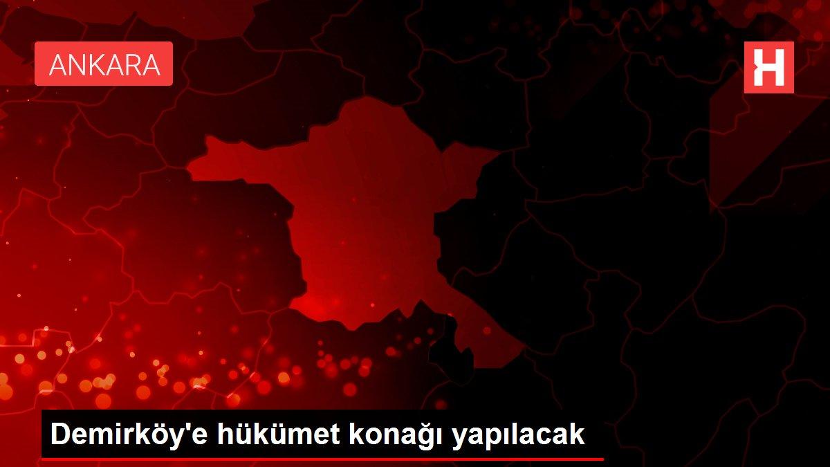 Demirköy'e hükümet konağı yapılacak
