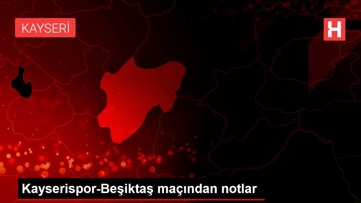 Kayserispor-Beşiktaş maçından notlar