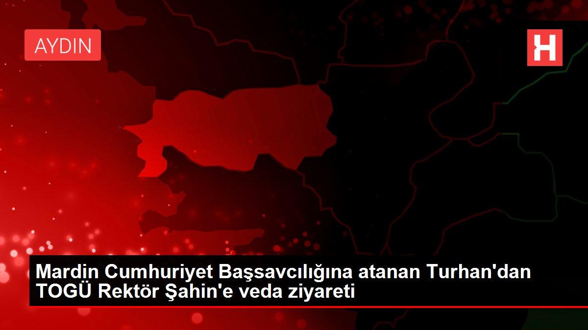 Mardin Cumhuriyet Başsavcılığına atanan Turhan'dan TOGÜ Rektör Şahin'e veda ziyareti