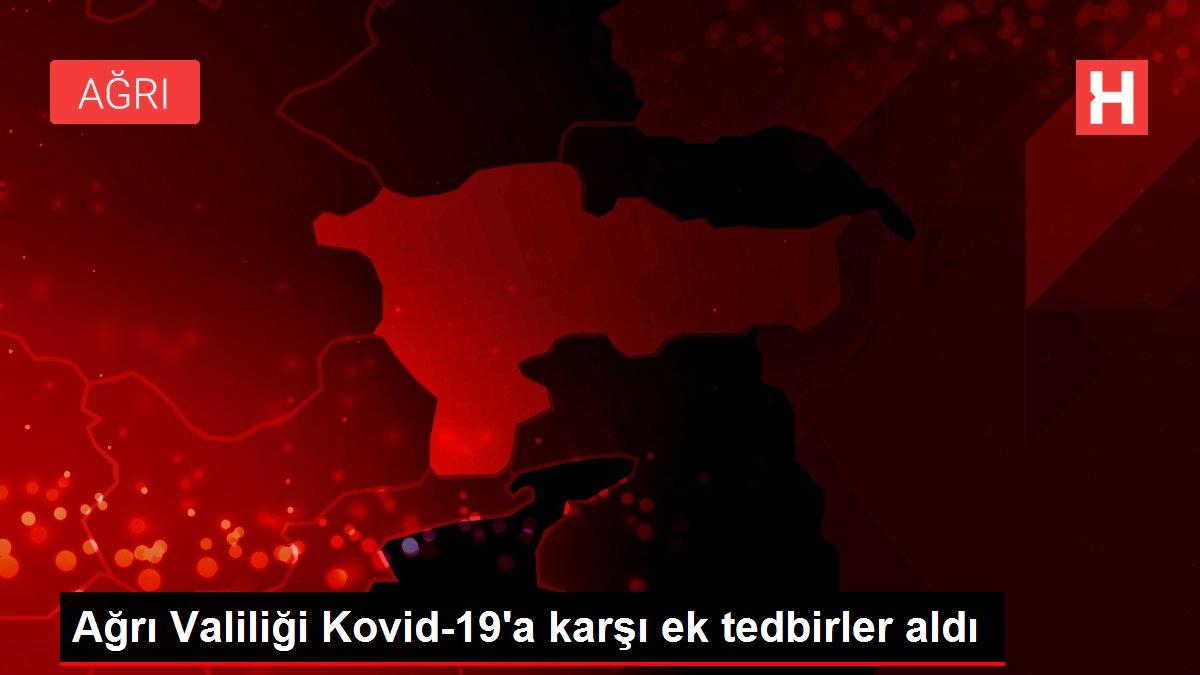 Ağrı Valiliği Kovid-19'a karşı ek tedbirler aldı