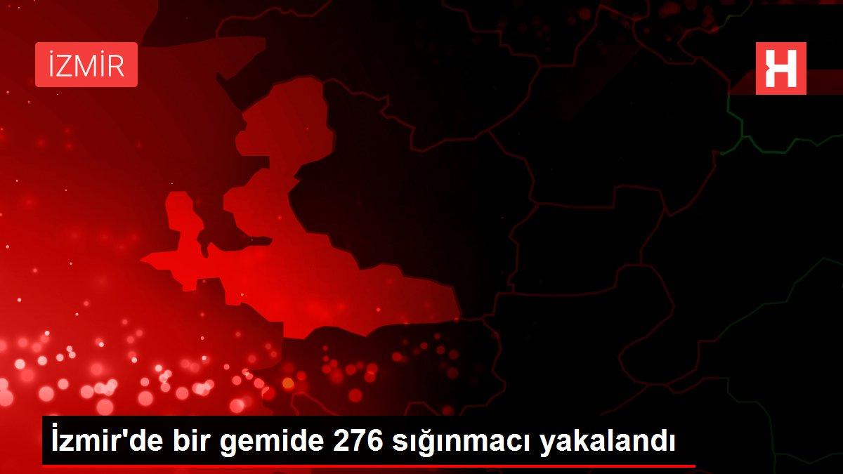Son dakika haberleri: İzmir'de bir gemide 276 sığınmacı yakalandı