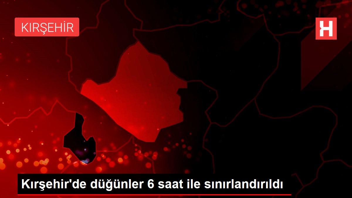 Kırşehir'de düğünler 6 saat ile sınırlandırıldı