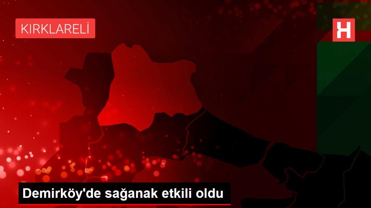Demirköy'de sağanak etkili oldu