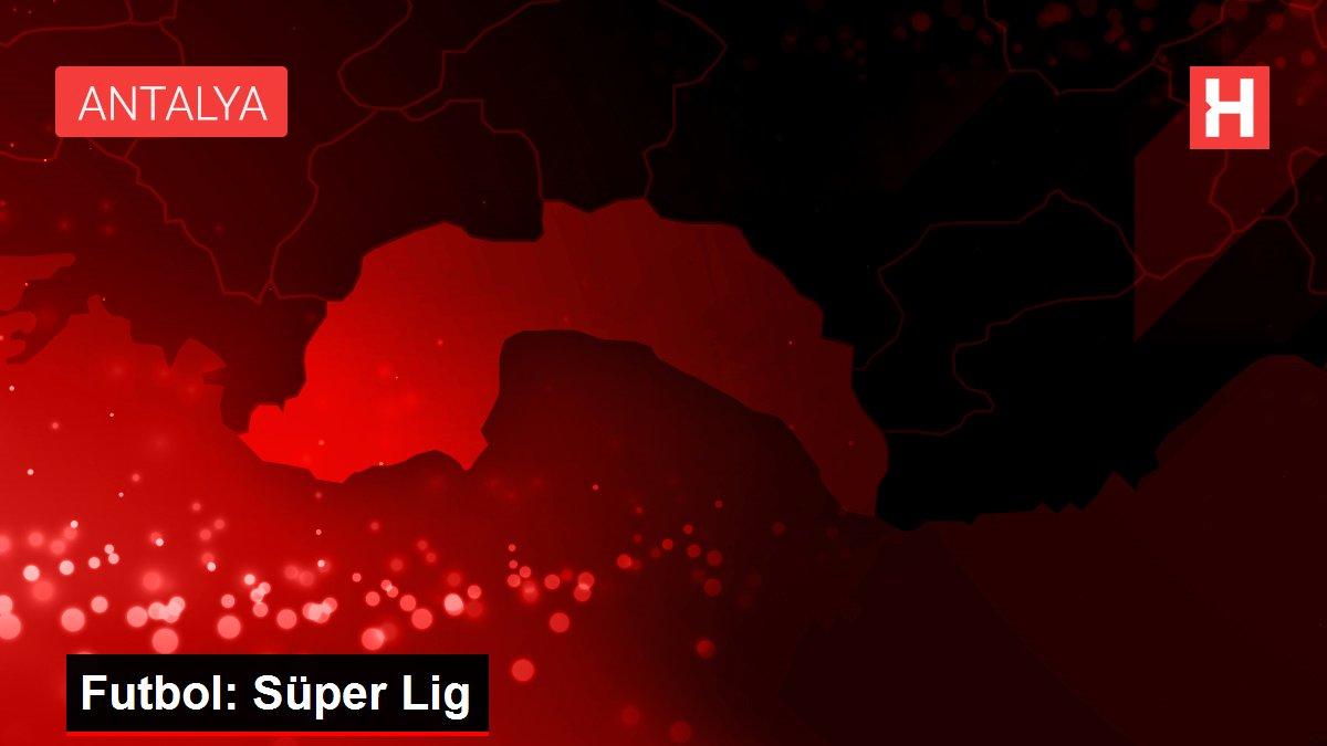 Son dakika haberleri... Futbol: Süper Lig