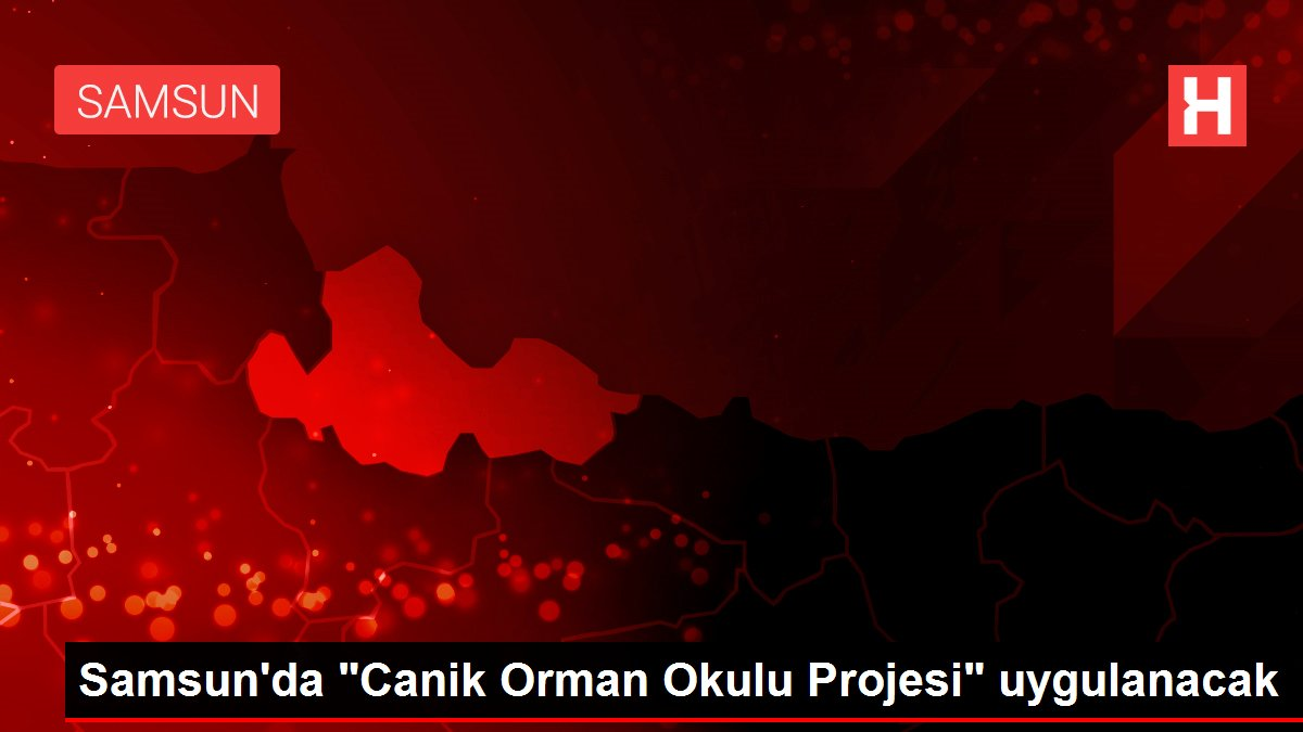 Samsun'da 'Canik Orman Okulu Projesi' uygulanacak