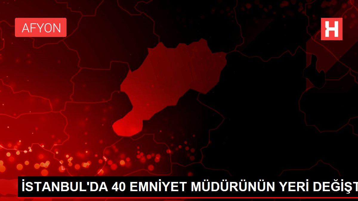 Son dakika haberi   İSTANBUL'DA 40 EMNİYET MÜDÜRÜNÜN YERİ DEĞİŞTİ