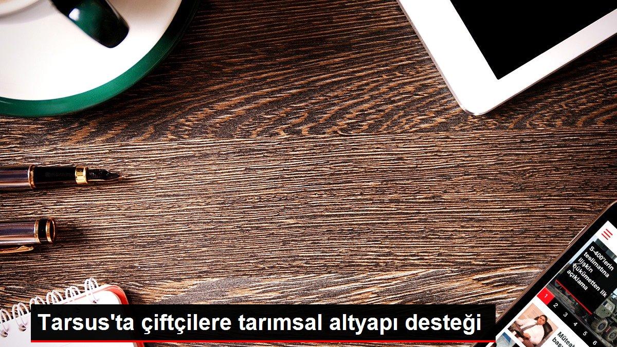 Son dakika haber: Tarsus'ta çiftçilere tarımsal altyapı desteği