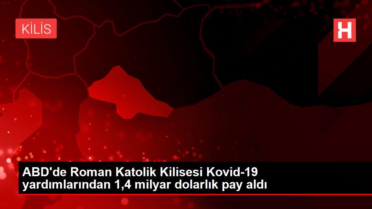 ABD'de Roman Katolik Kilisesi Kovid-19 yardımlarından 1,4 milyar dolarlık pay aldı