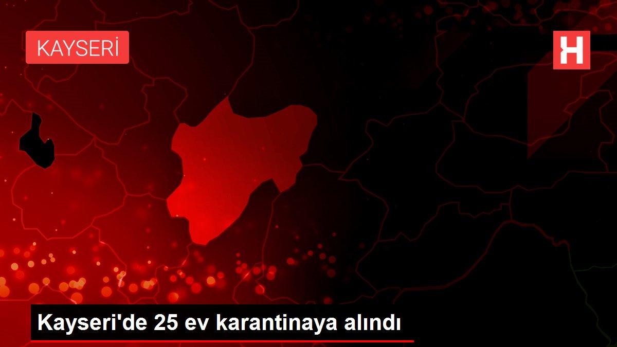 Kayseri'de 25 ev karantinaya alındı