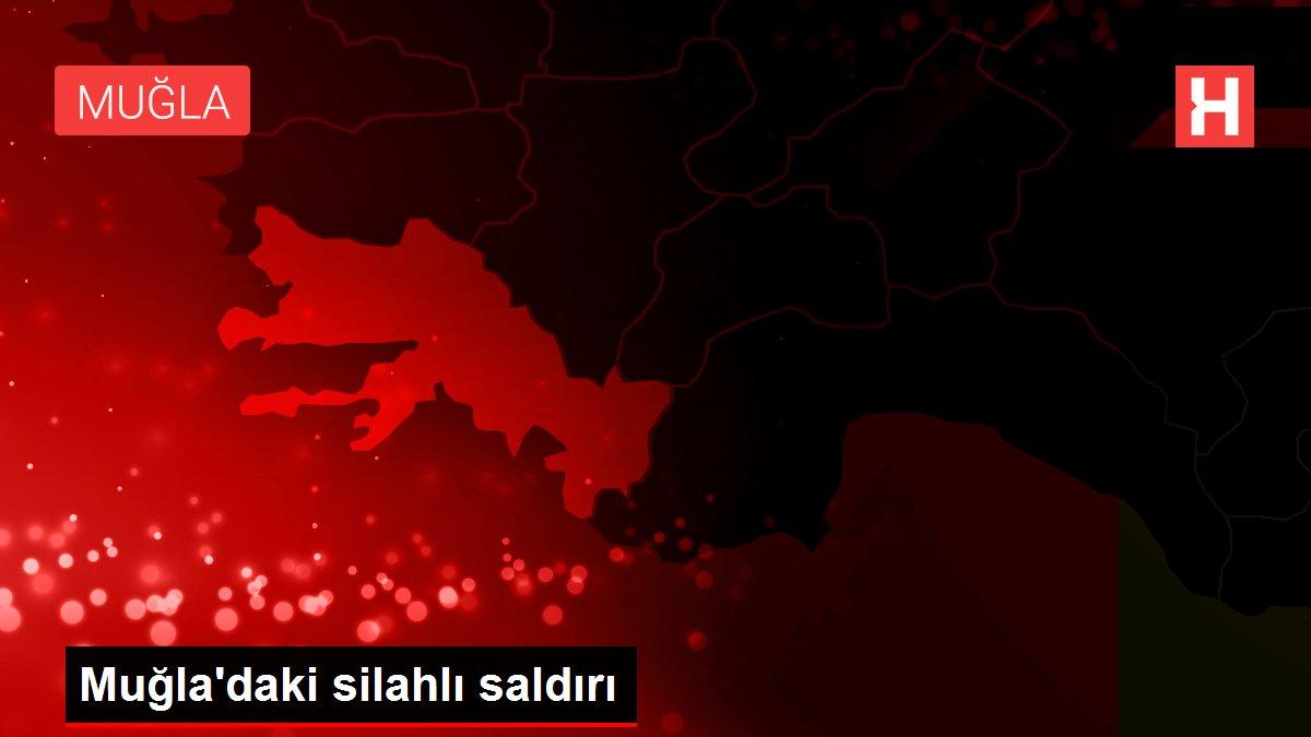 Muğla'daki silahlı saldırı