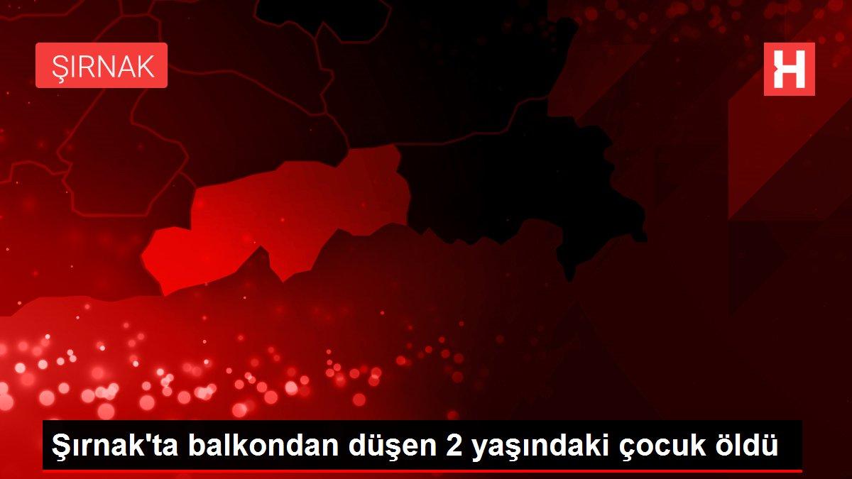 Şırnak'ta balkondan düşen 2 yaşındaki çocuk öldü