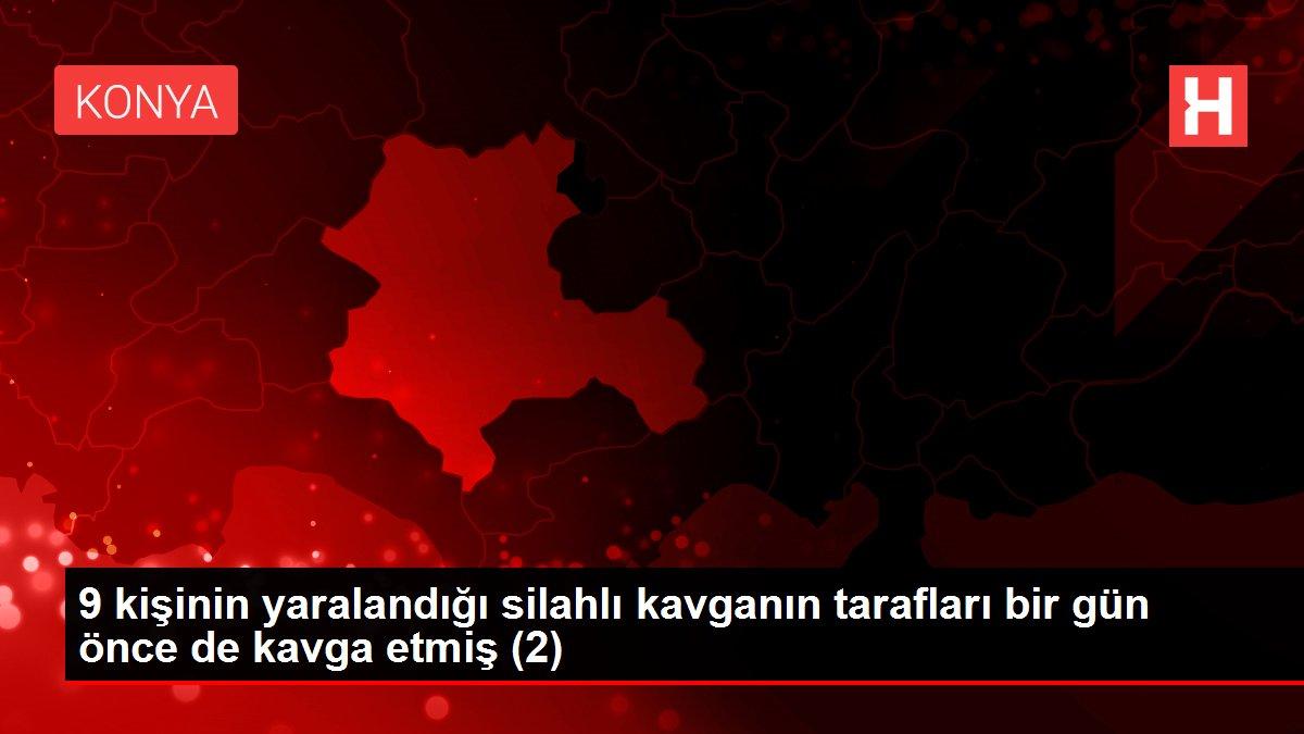 9 kişinin yaralandığı silahlı kavganın tarafları bir gün önce de kavga etmiş (2)