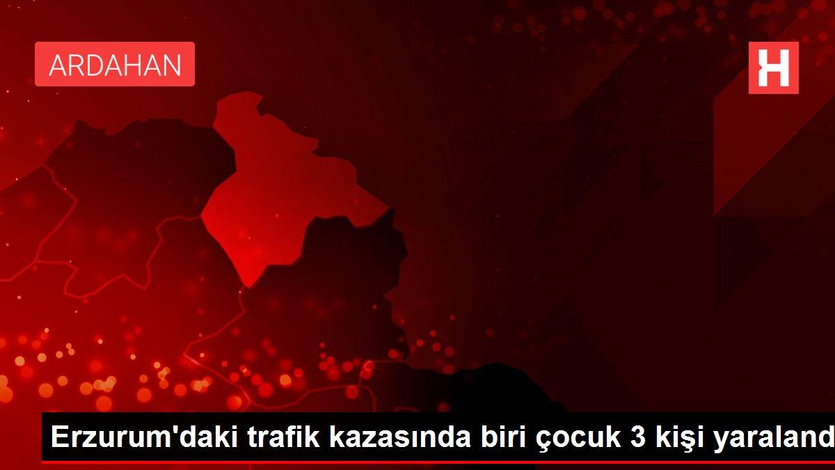 Erzurum'daki trafik kazasında biri çocuk 3 kişi yaralandı