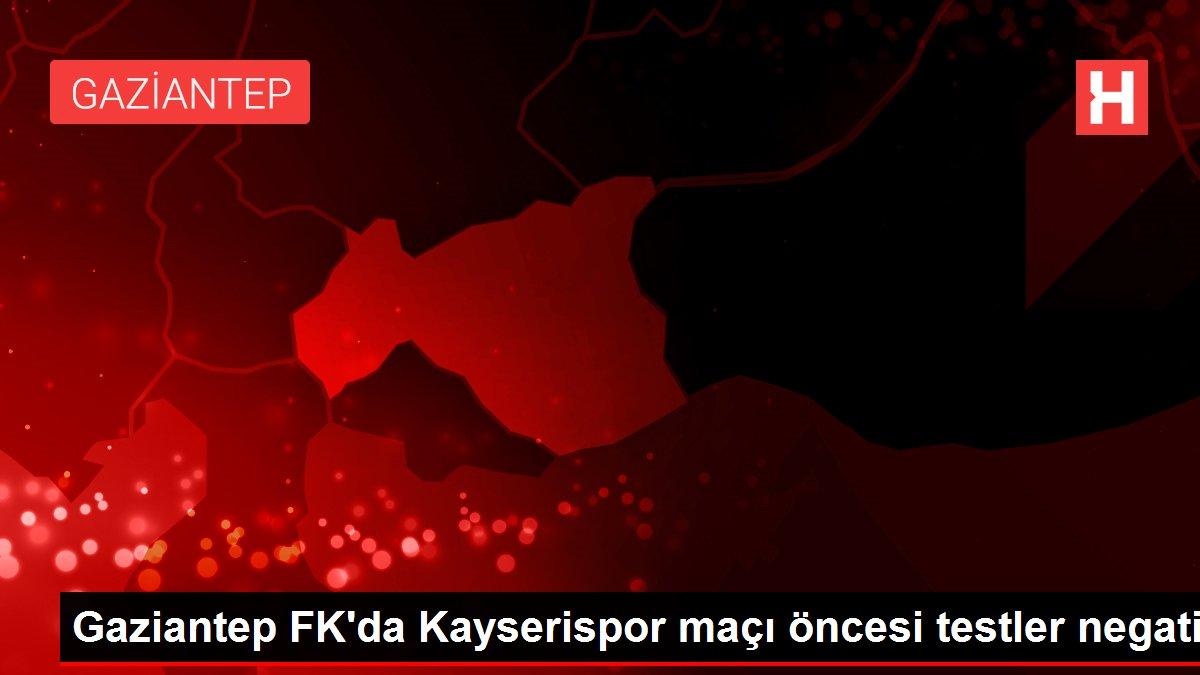 Gaziantep FK'da Kayserispor maçı öncesi testler negatif
