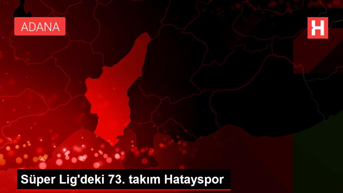 Süper Lig'deki 73. takım Hatayspor
