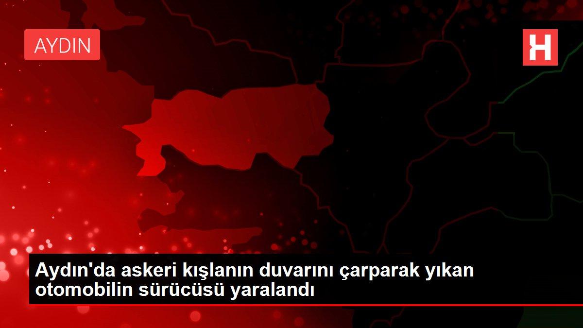 Aydın'da askeri kışlanın duvarını çarparak yıkan otomobilin sürücüsü yaralandı
