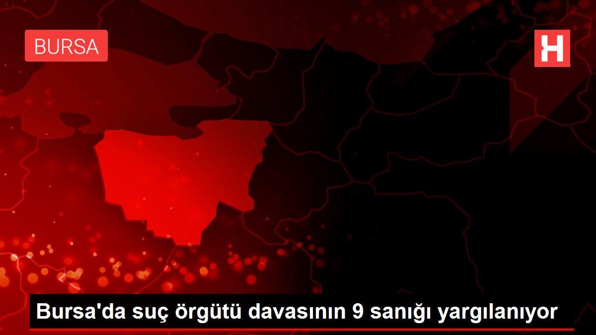 Bursa'da suç örgütü davasının 9 sanığı yargılanıyor