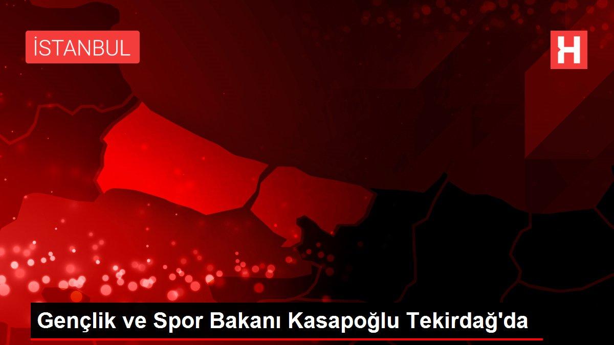 Gençlik ve Spor Bakanı Kasapoğlu Tekirdağ'da