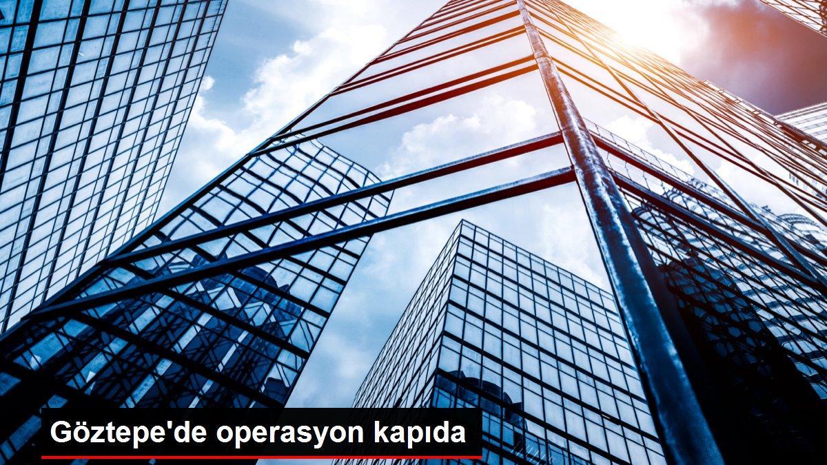 Göztepe'de operasyon kapıda
