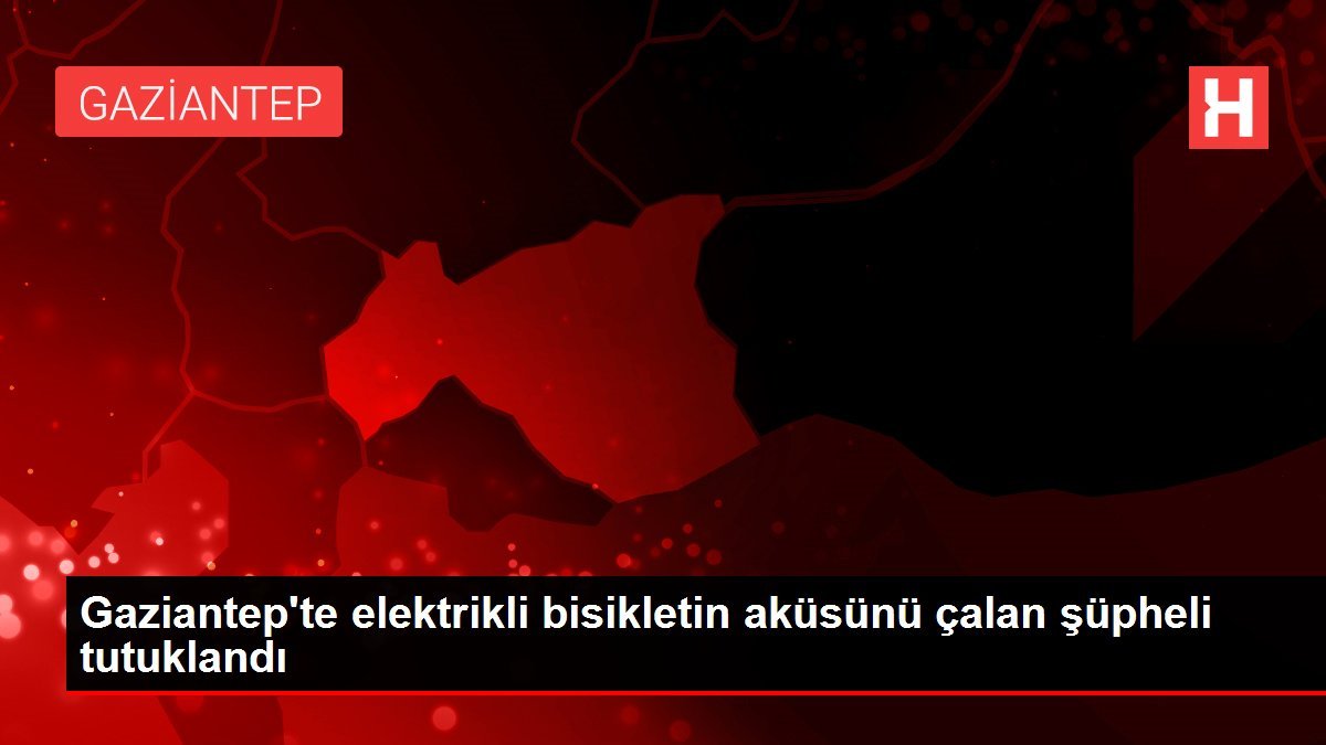 Gaziantep'te elektrikli bisikletin aküsünü çalan şüpheli tutuklandı