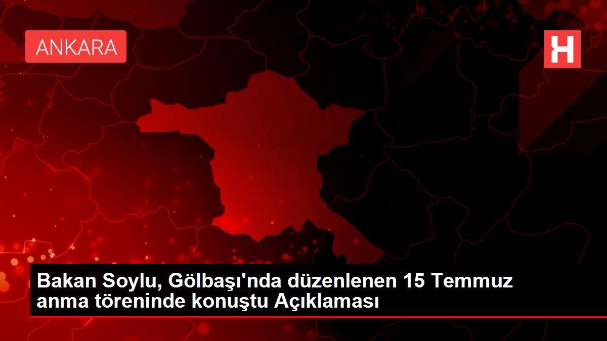 Bakan Soylu, Gölbaşı'nda düzenlenen 15 Temmuz anma töreninde konuştu Açıklaması