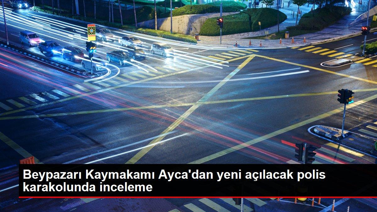 Beypazarı Kaymakamı Ayca'dan yeni açılacak polis karakolunda inceleme