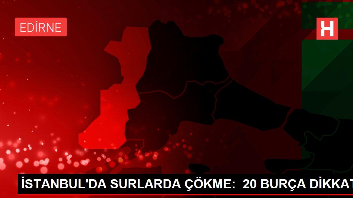 İSTANBUL'DA SURLARDA ÇÖKME: 20 BURÇA DİKKAT