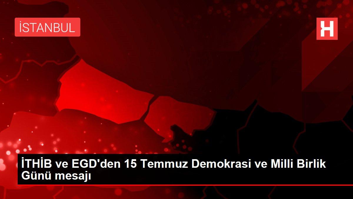 İTHİB ve EGD'den 15 Temmuz Demokrasi ve Milli Birlik Günü mesajı