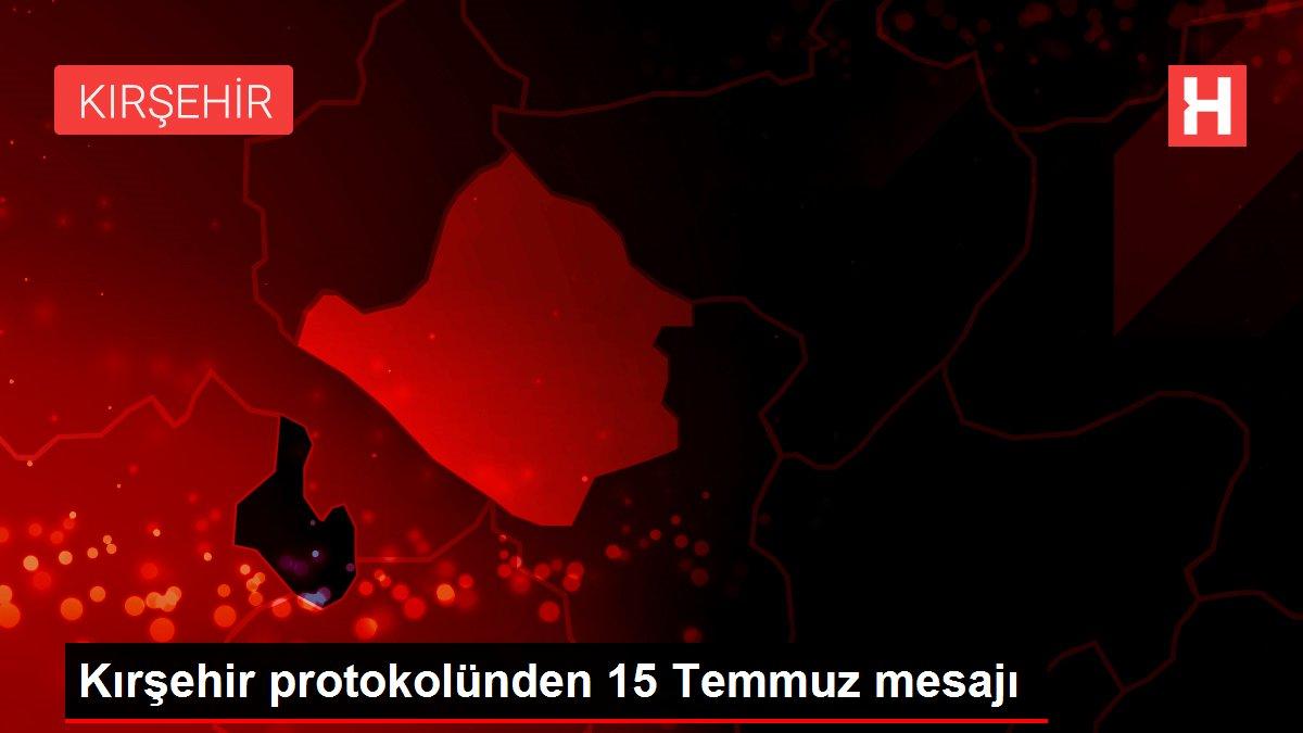 Kırşehir protokolünden 15 Temmuz mesajı
