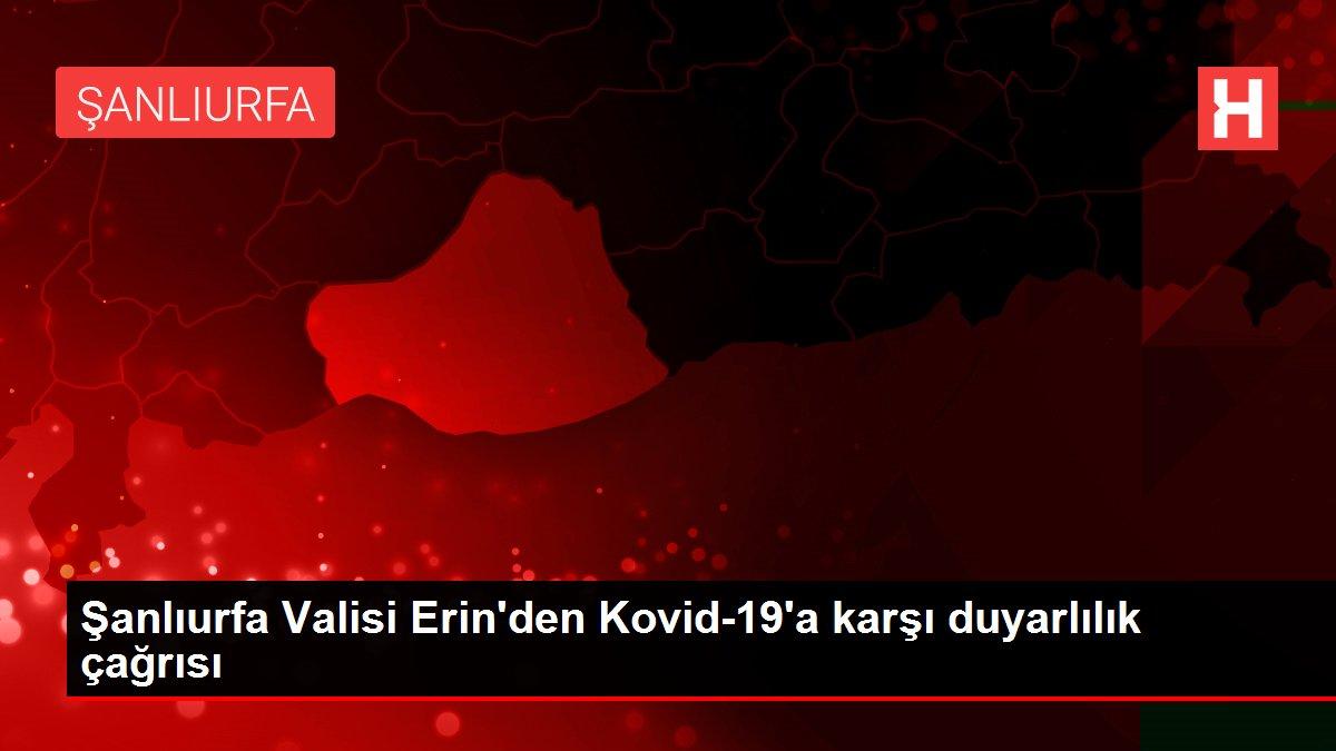 Şanlıurfa Valisi Erin'den Kovid-19'a karşı duyarlılık çağrısı