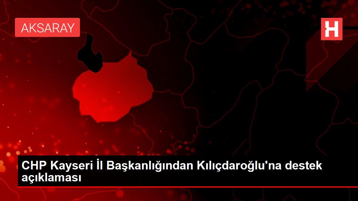 CHP Kayseri İl Başkanlığından Kılıçdaroğlu'na destek açıklaması
