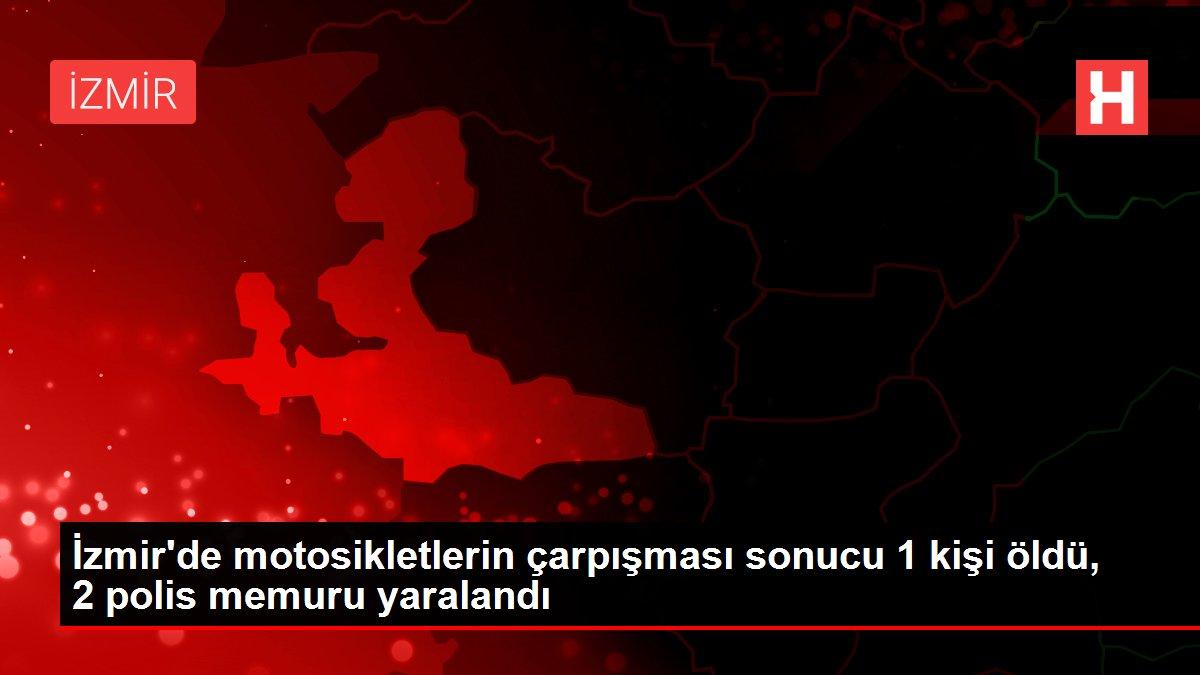 İzmir'de motosikletlerin çarpışması sonucu 1 kişi öldü, 2 polis memuru yaralandı