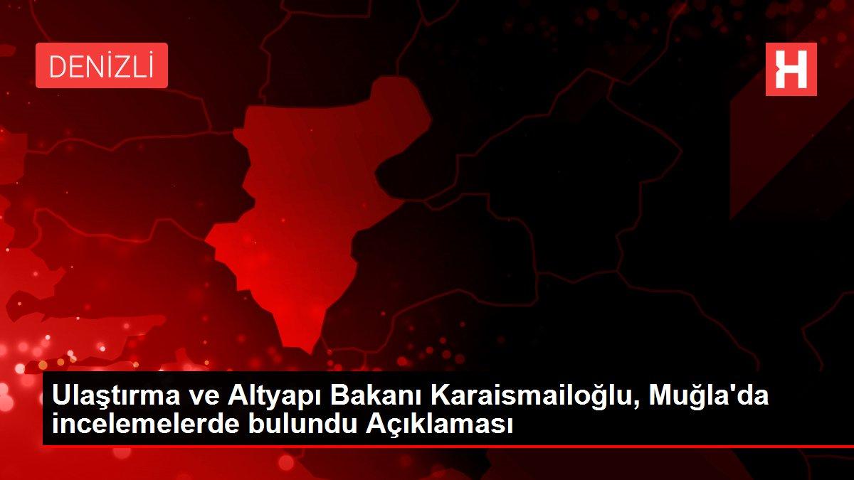Son dakika haber: Ulaştırma ve Altyapı Bakanı Karaismailoğlu, Muğla'da incelemelerde bulundu Açıklaması